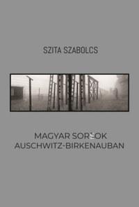 Szita Szabolcs: Magyar sorsok Auschwitz-Birkenauban -  (Könyv)