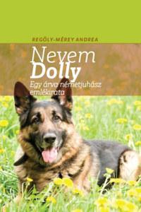 Regöly-Mérei Andrea: A nevem Dolly - Egy árva németjuhász emlékirata -  (Könyv)