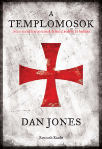 Dan Jones: A templomosok - Isten szent harcosainak felemelkedése és bukása -  (Könyv)