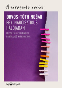 Orvos-Tóth Noémi: Egy nárcisztikus hálójában - Felépülés egy érzelmileg bántalmazó kapcsolatból -  (Könyv)