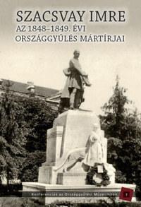 Kedves Gyula (Szerk.), Pelyach István (Szerk.): Szacsvay Imre - Az 1848-1949. évi országgyűlés mártírjai -  (Könyv)