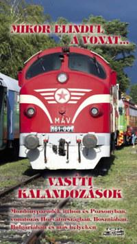 Mikor elindul a vonat... - Vasúti kalandozások - Mozdonyparádék itthon és Pozsonyban, vonatozás Horvátországban, Boszniában, Bulgáriában és más helyeken -  (Könyv)