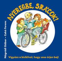 Nógrádi Gábor, Cakó Ferenc: Nyeregbe, srácok! - Vigyázz a biciklivel, hogy sose érjen baj! -  (Könyv)
