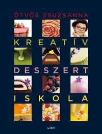 Ötvös Zsuzsanna: Kreatív desszertiskola - 25 különleges desszert, 35 alaprecept, végtelen lehetőség -  (Könyv)