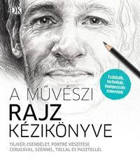 A művészi rajz kézikönyve - Tájkép, csendélet, portré készítése ceruzával, szénnel, tollal és pasztellel -  (Könyv)