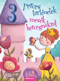 Hilary Roper: Mesék hercegnőkről - 3 perces történetek -  (Könyv)