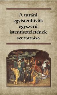A turáni egyistenhívők egyszerű istentiszteletének szertartása -  (Könyv)