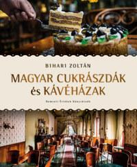 Bihari Zoltán: Magyar cukrászdák és kávéházak -  (Könyv)