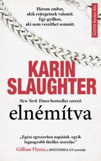 Karin Slaughter: Elnémítva - Egy gyilkos, aki nem veszíthet semmit -  (Könyv)