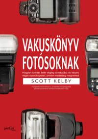 Scott Kelby: Vakuskönyv fotósoknak - Hogyan szeress bele a vakudba és készíts vele olyan képet, amiért eredetileg megvetted -  (Könyv)