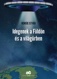 Nemere István: Idegenek a Földön és a világűrben -  (Könyv)