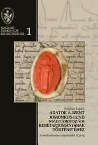 Implom Lajos: Adatok a Szent Domonkos-rend magyarországi rendtartományának történetéhez - A rendtartomány alapításától 1526-ig -  (Könyv)
