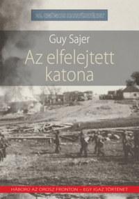 Guy Sajer: Az elfelejtett katona - Háború az orosz fronton - egy igaz történet -  (Könyv)