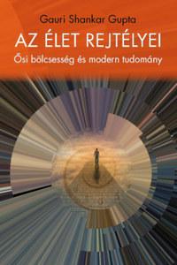 Shankar Gupta Gauri: Az élet rejtélyei - Ősi bölcsesség és modern tudomány -  (Könyv)