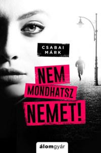 Csabai Márk: Nem mondhatsz nemet -  (Könyv)