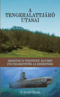 T. Igor Csaba: A tengeralattjáró utasai -  (Könyv)