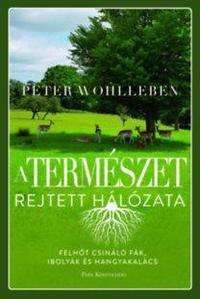 Peter Wohlleben: A természet rejtett hálózata - Felhőt csináló fák, ibolyák és hangyakalács -  (Könyv)