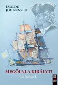 Izolde Johannsen: Megölni a királyt! - La Fayette I. -  (Könyv)