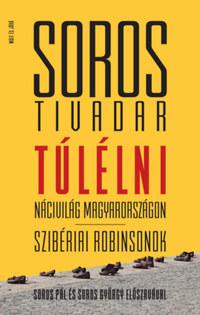 Soros Tivadar: Túlélni - Álarcban - Nácivilág Magyarországon - Szibériai Robinsonok -  (Könyv)