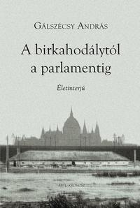 Gálszécsy András: A birkahodálytól a parlamentig - Életinterjú -  (Könyv)
