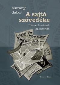 Murányi Gábor: A sajtó szövedéke - Huszadik századi laphistóriák -  (Könyv)