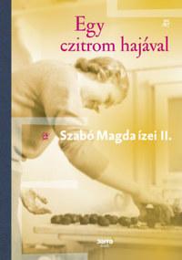 Szabó Magda: Egy czitrom hajával - Szabó Magda ízei II. -  (Könyv)