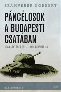 Számvéber Norbert: Páncélosok a budapesti csatában - 1944. október 29.- 1945. február 13. -  (Könyv)