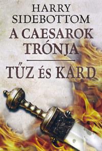 Harry Sidebottom: Tűz és kard - A Caesarok trónja III. -  (Könyv)