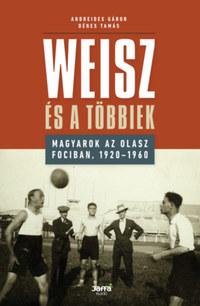 Dénes Tamás, Andredies Gábor: Weisz és a többiek - Magyarok az olasz fociban, 1920-1960 -  (Könyv)