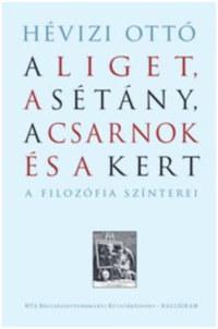 Hévizi Ottó: A Liget, a Sétány, a Csarnok és a Kert - A filozófia színterei -  (Könyv)