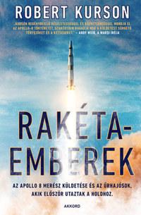 Robert Kurson: Rakétaemberek - Az Apollo 8 merész küldetése és az űrhajósok, akik először utaztak a Holdhoz -  (Könyv)