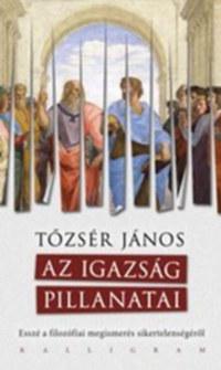 Tőzsér János: Az Igazság Pillanatai -  (Könyv)