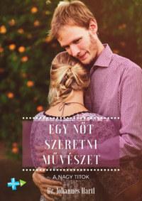 Dr. Johannes Hartl: Egy nőt szeretni művészet - A nagy titok -  (Könyv)