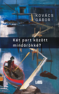 Kovács Gábor: Két part között mindörökké? -  (Könyv)