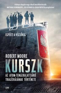 Robert Moore: Kurszk - Az atomtengeralattjáró tragédiájának története -  (Könyv)