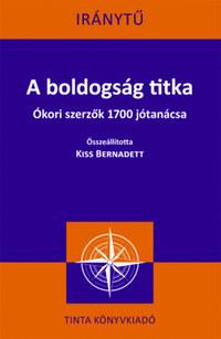 A boldogság titka - Ókori szerzők 1700 jótanácsa -  (Könyv)