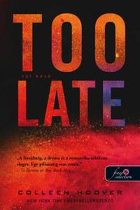 Colleen Hoover: Too Late - Túl késő -  (Könyv)