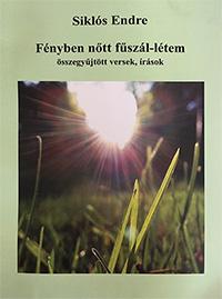 Siklós Endre: Fényben nőtt fűszál-létem - összegyűjtött versek, írások (Könyv)