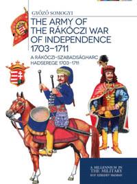 Somogyi Győző: A Rákóczi-szabadságharc hadserege 1703-1711 - The army of the Rákóczi war of independence 1703-1711 -  (Könyv)