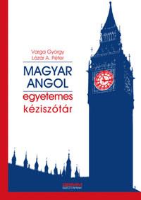 Lázár A. Péter, Varga György: Magyar-angol Egyetemes Kéziszótár -  (Könyv)