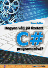 Koncz Balázs: Hogyan válj jól fizetett C# programozóvá? -  (Könyv)