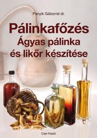 Dr. Panyik Gáborné: Pálinkafőzés - Ágyas pálinka és likőr készítése -  (Könyv)