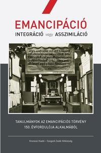 Emancipáció - Integráció vagy asszimiláció - Tanulmányok az emancipációs törvény 150. évfordulója alkalmából -  (Könyv)