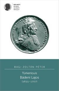 Bagi Zoltán Péter: Türkenlouis - Bádeni Lajos (1655-1707) -  (Könyv)