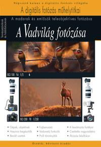 Orbán Zoltán, Máté Bence, Enczi Zoltán, Imre Tamás, Korbely Attila: A vadvilág fotózása - Madarak és emlősök fotózása -  (Könyv)