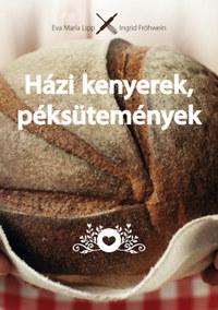 Eva Maria Lipp, Ingrid Fröhwein: Házi kenyerek, péksütemények - Eredeti - Természetes - Házi -  (Könyv)