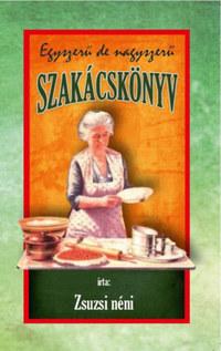 Zsuzsi néni: Egyszerű de nagyszerű szakácskönyv -  (Könyv)