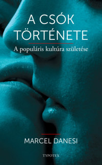 Marcel Danesi: A csók története - A populáris kultúra születése -  (Könyv)