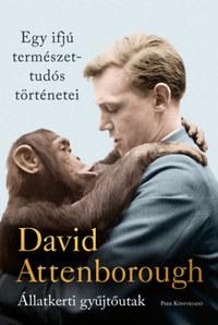 David Attenborough: Egy ifjú természettudós történetei - Állatkerti gyűjtőutak -  (Könyv)