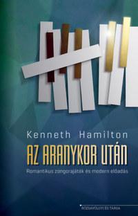 Kenneth Hamilton: Az aranykor után - Romantikus zongorajáték és modern előadás -  (Könyv)